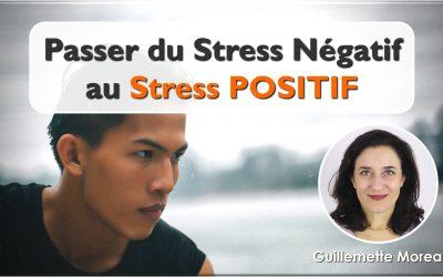 Passer du Stress Négatif au STRESS POSITIF