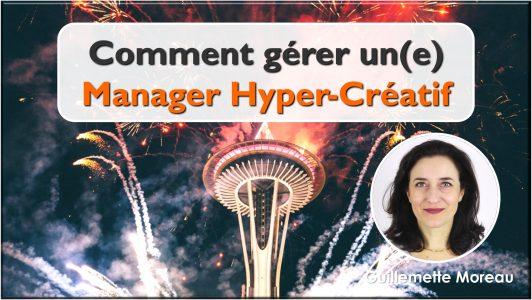 Comment gérer un Manager Hypercréatif